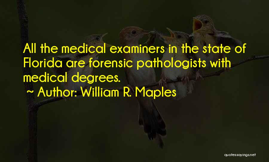 Medical Examiners Quotes By William R. Maples