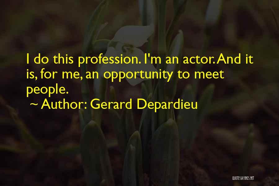 Meet Me Quotes By Gerard Depardieu