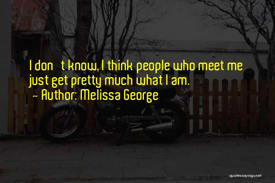 Meet Me Quotes By Melissa George