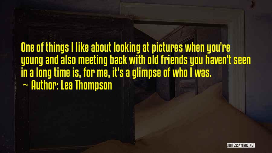 Meeting Old Friends Quotes By Lea Thompson