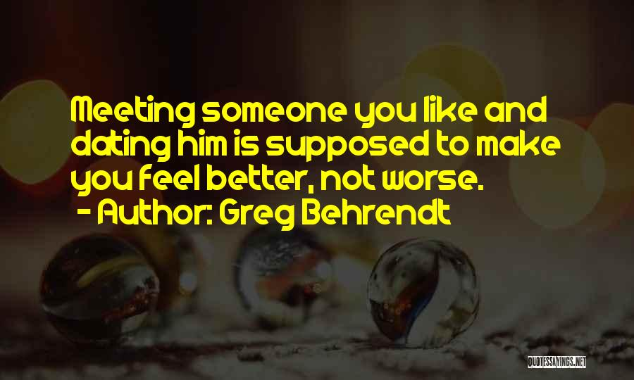 Meeting Someone Better Quotes By Greg Behrendt