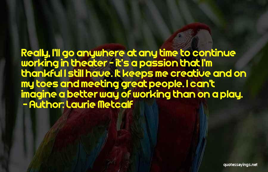Meeting Someone Better Quotes By Laurie Metcalf