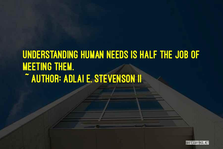 Meeting Your Needs Quotes By Adlai E. Stevenson II