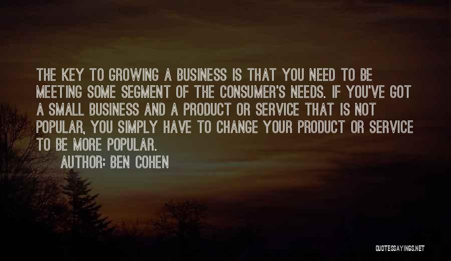 Meeting Your Needs Quotes By Ben Cohen