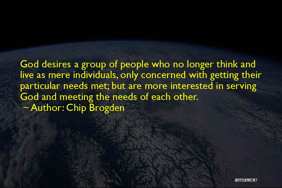 Meeting Your Needs Quotes By Chip Brogden