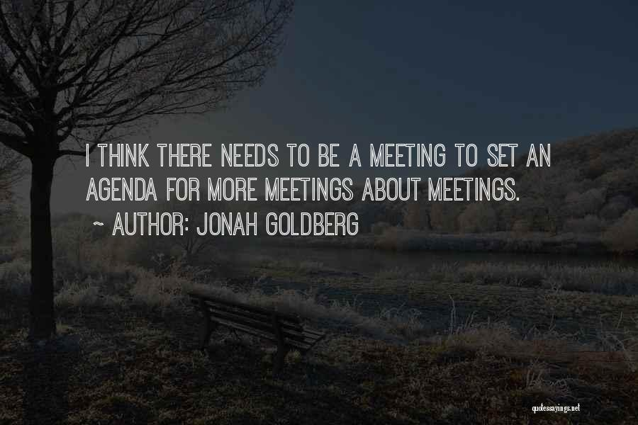 Meeting Your Needs Quotes By Jonah Goldberg