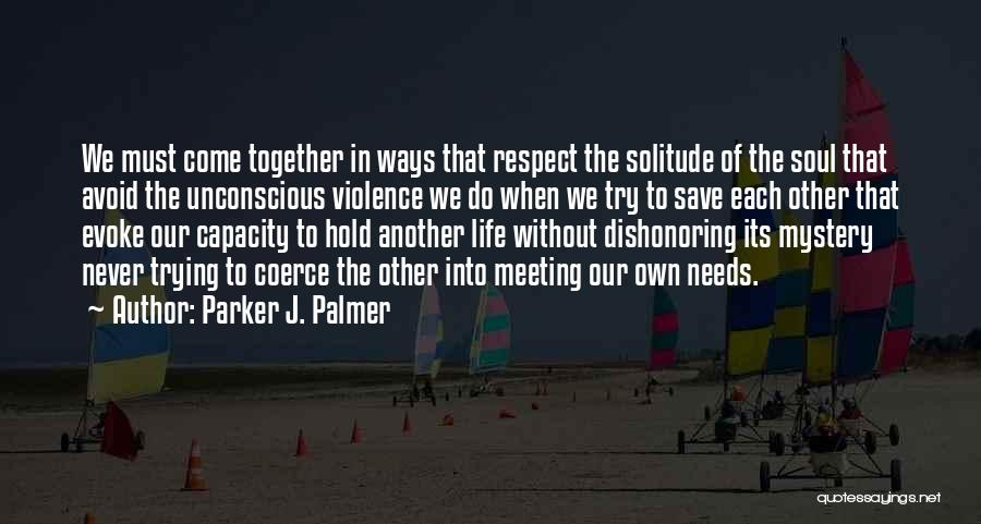 Meeting Your Needs Quotes By Parker J. Palmer