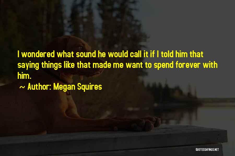 Megan Squires Quotes 865596
