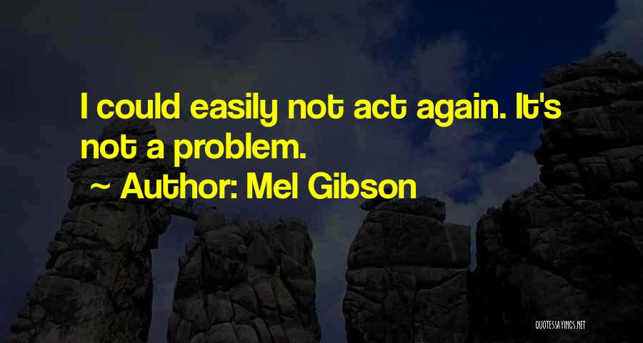 Mel Gibson Quotes 1669490