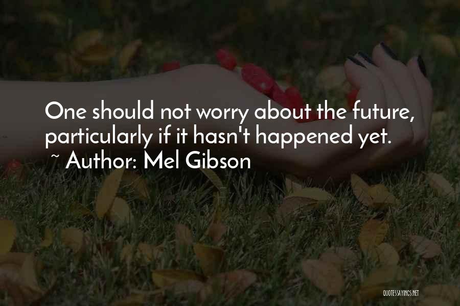 Mel Gibson Quotes 841877