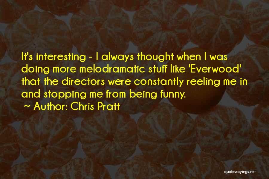 Melodramatic Quotes By Chris Pratt