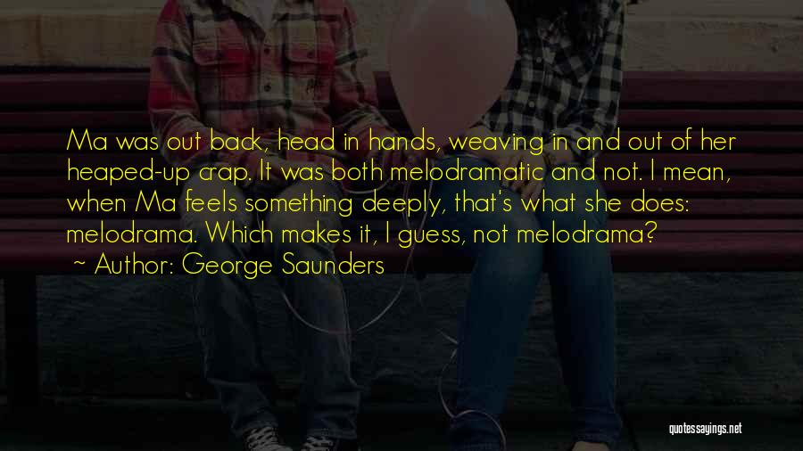Melodramatic Quotes By George Saunders