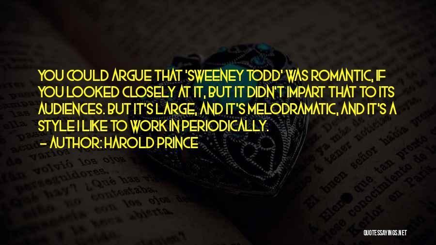 Melodramatic Quotes By Harold Prince