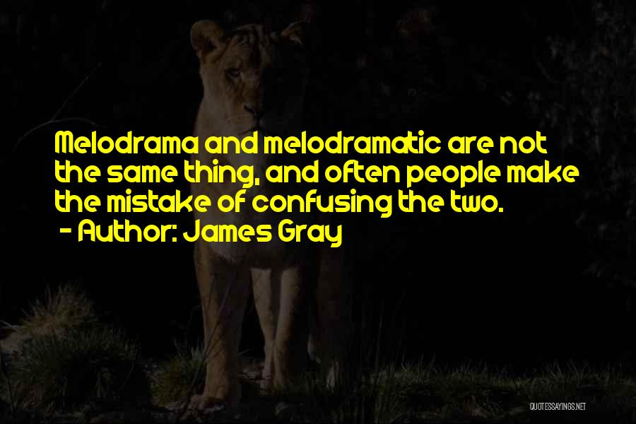 Melodramatic Quotes By James Gray