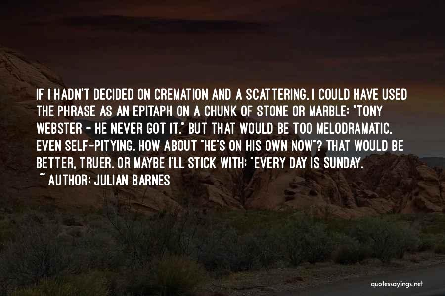 Melodramatic Quotes By Julian Barnes