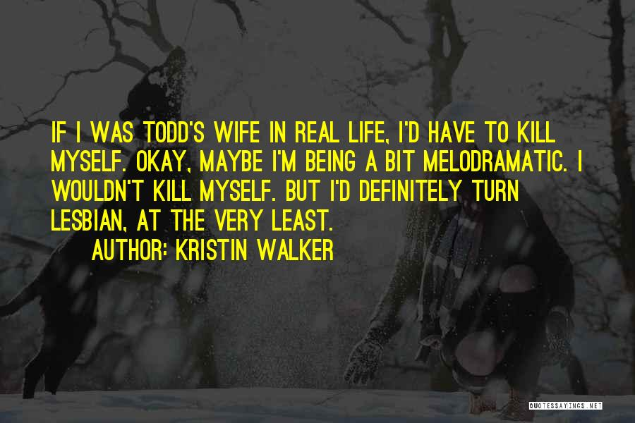 Melodramatic Quotes By Kristin Walker