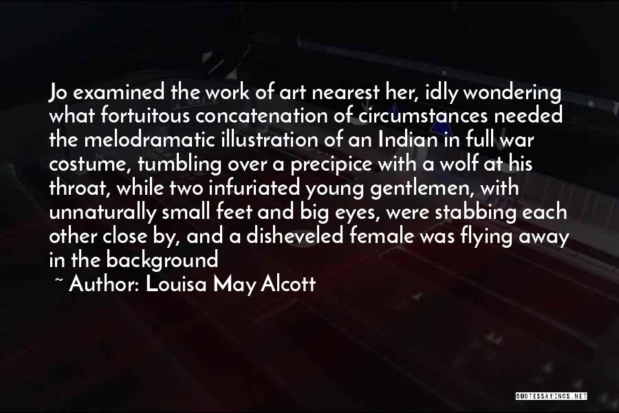 Melodramatic Quotes By Louisa May Alcott