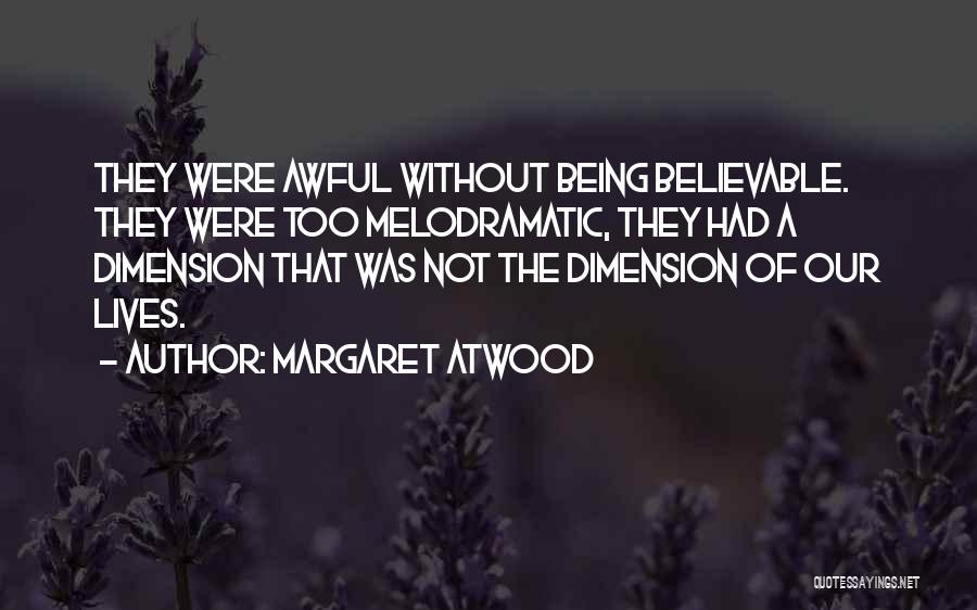 Melodramatic Quotes By Margaret Atwood
