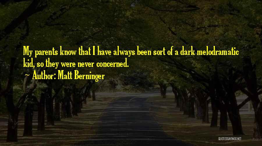 Melodramatic Quotes By Matt Berninger