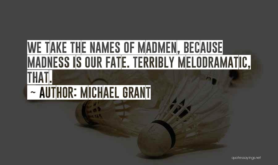 Melodramatic Quotes By Michael Grant