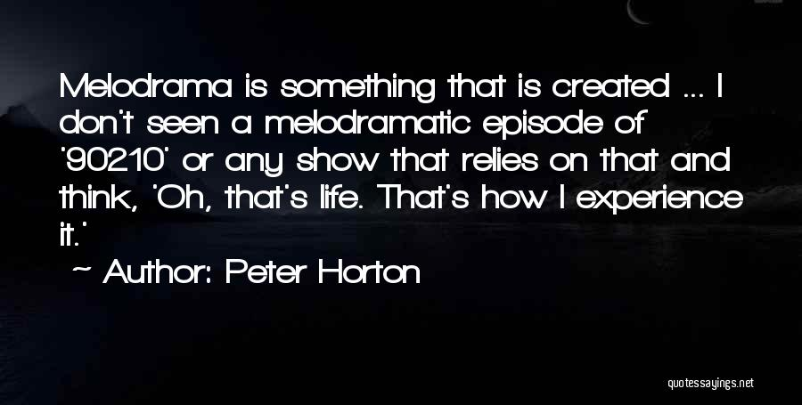 Melodramatic Quotes By Peter Horton