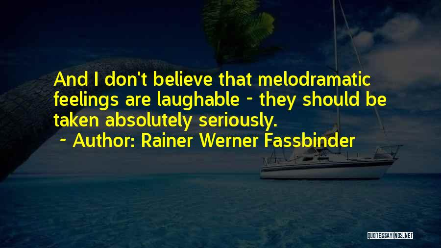 Melodramatic Quotes By Rainer Werner Fassbinder