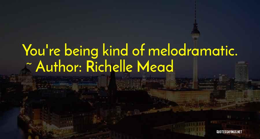 Melodramatic Quotes By Richelle Mead
