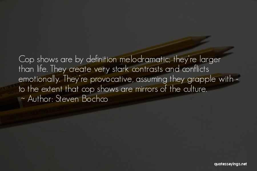 Melodramatic Quotes By Steven Bochco