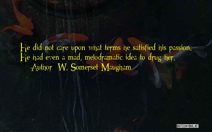 Melodramatic Quotes By W. Somerset Maugham