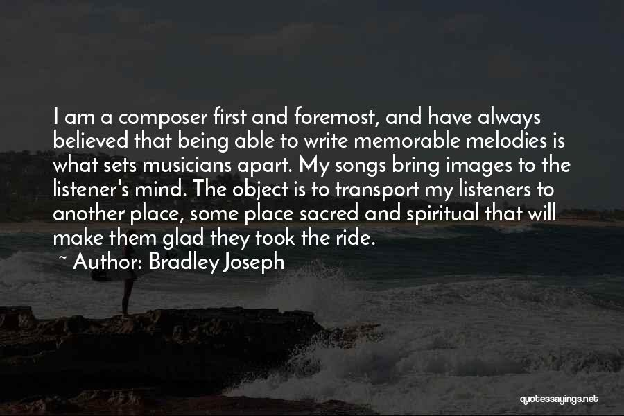 Memorable Place Quotes By Bradley Joseph