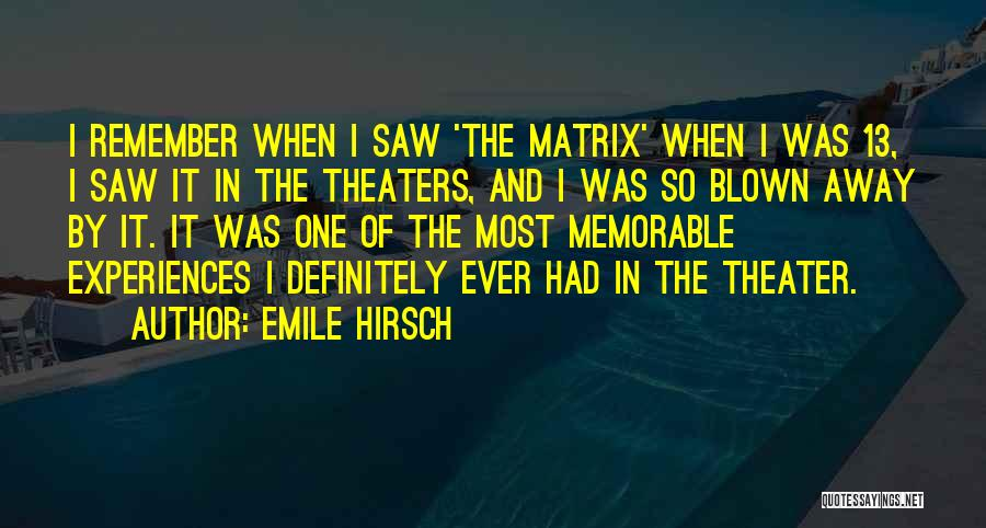 Memorable Quotes By Emile Hirsch