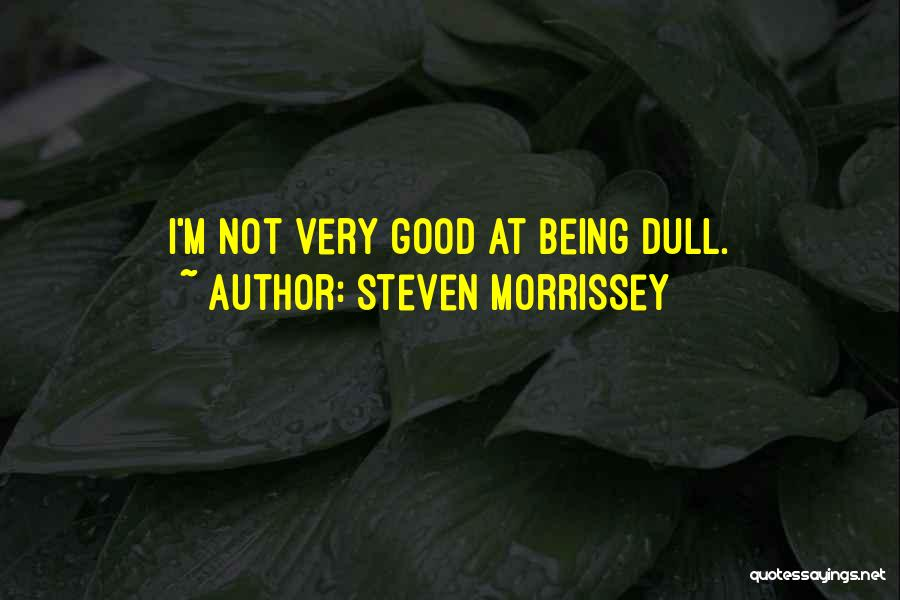 Memorable Quotes By Steven Morrissey