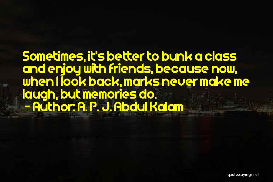 Memories And Friends Quotes By A. P. J. Abdul Kalam