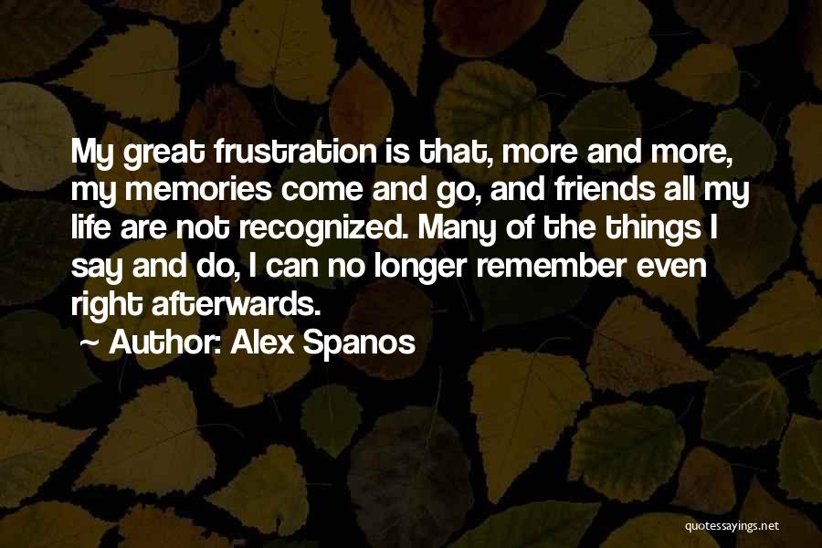 Memories And Friends Quotes By Alex Spanos