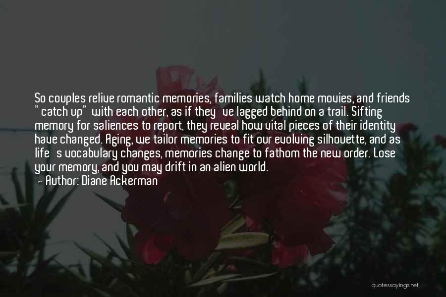 Memories And Friends Quotes By Diane Ackerman