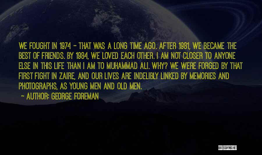 Memories And Friends Quotes By George Foreman