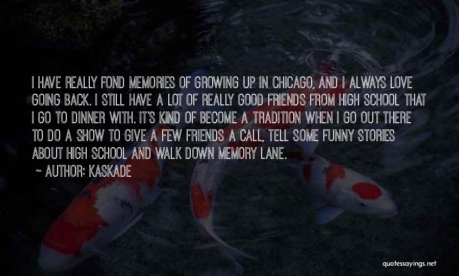 Memories And Friends Quotes By Kaskade