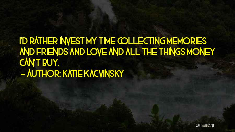Memories And Friends Quotes By Katie Kacvinsky