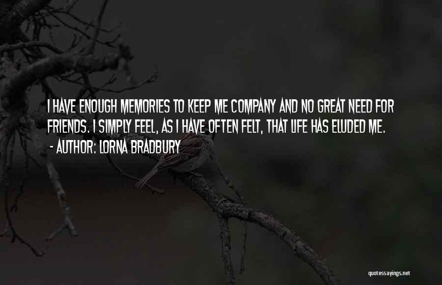 Memories And Friends Quotes By Lorna Bradbury