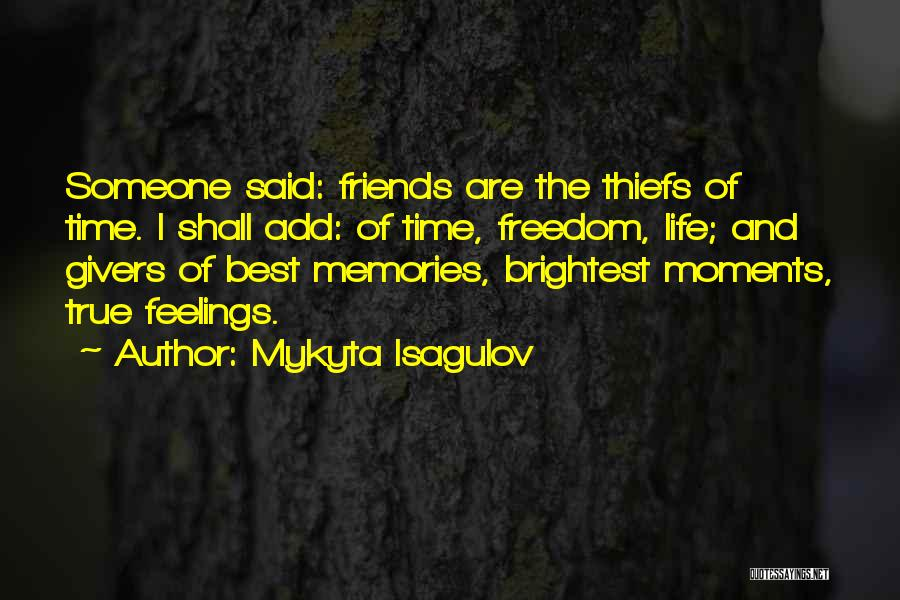 Memories And Friends Quotes By Mykyta Isagulov