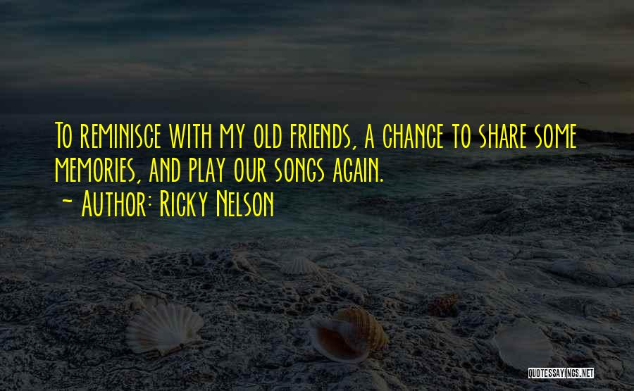 Memories And Friends Quotes By Ricky Nelson