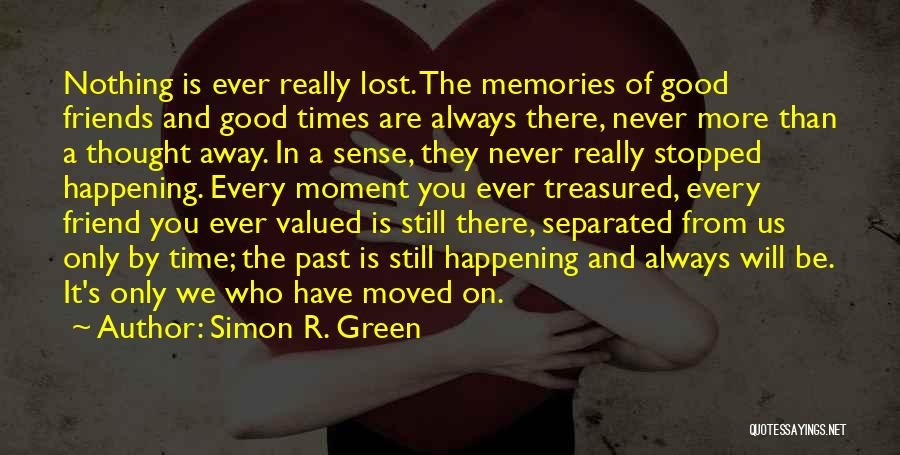 Memories And Friends Quotes By Simon R. Green