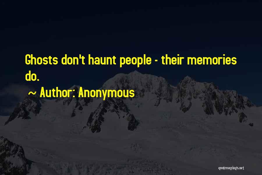 Memories Haunt Quotes By Anonymous