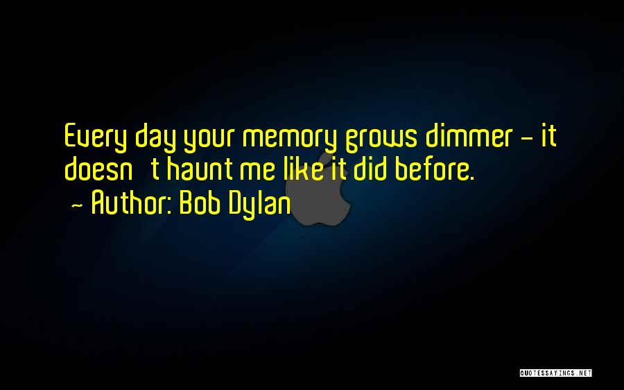 Memories Haunt Quotes By Bob Dylan