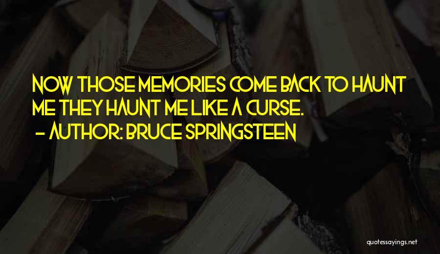 Memories Haunt Quotes By Bruce Springsteen