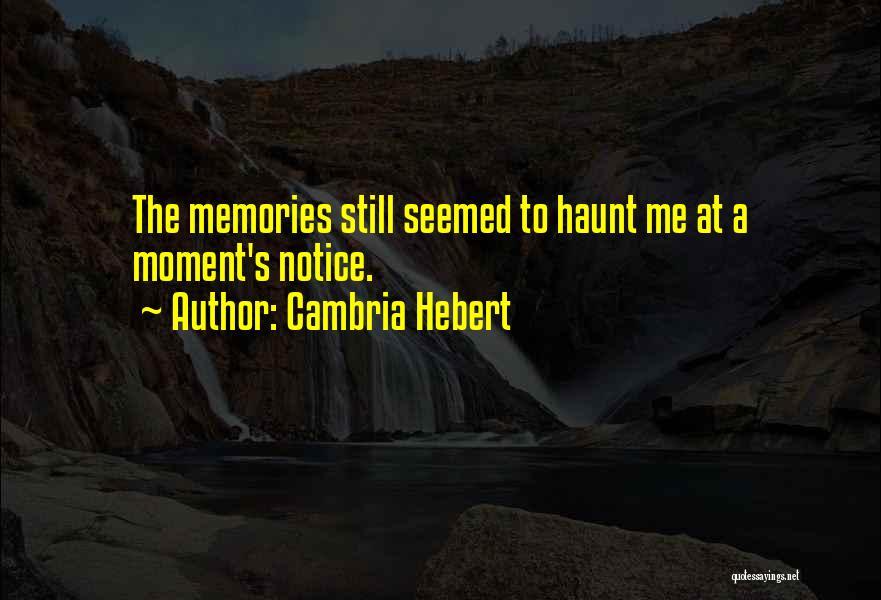 Memories Haunt Quotes By Cambria Hebert