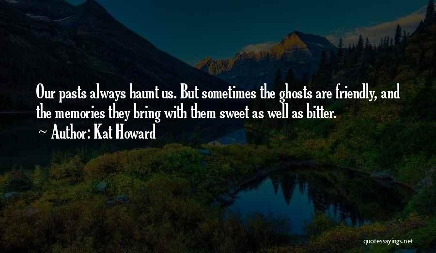 Memories Haunt Quotes By Kat Howard