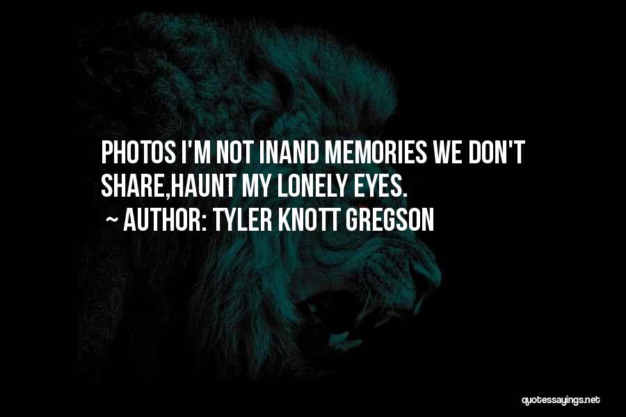 Memories Haunt Quotes By Tyler Knott Gregson