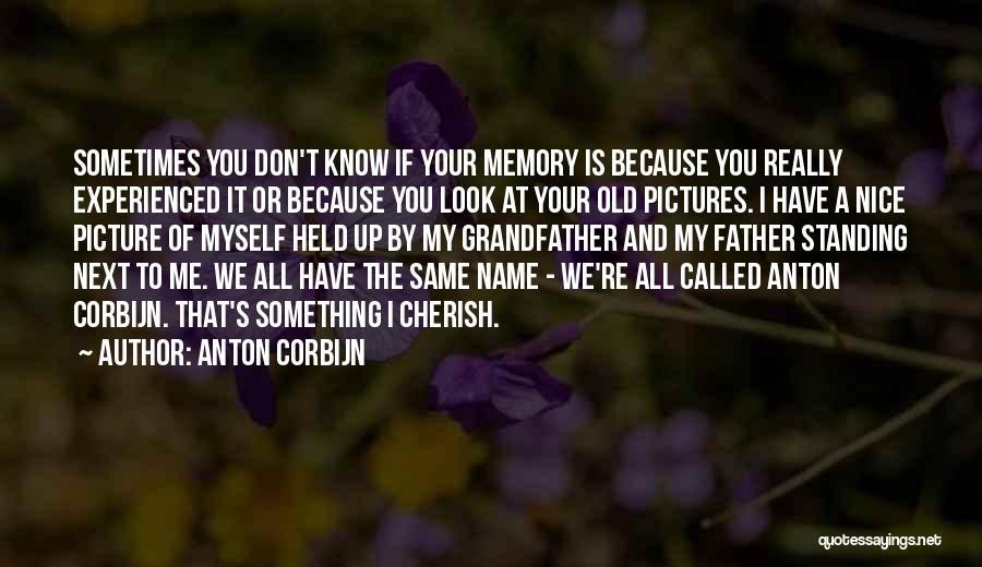 Memories Is All We Have Quotes By Anton Corbijn