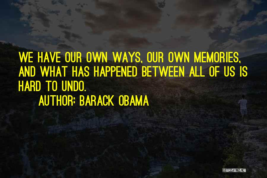 Memories Is All We Have Quotes By Barack Obama